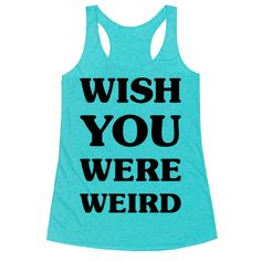 """Wish You Were Weird - Show that you are a fan of all things strange with this pink text shirt. This design features the phrase """"Wish You Were Weird."""" This design is perfect for the fashion forward, introverting, strange ranger."""