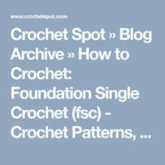 Crochet Spot  » Blog Archive   » How to Crochet: Foundation Single Crochet (fsc) - Crochet Patterns, Tutorials and News