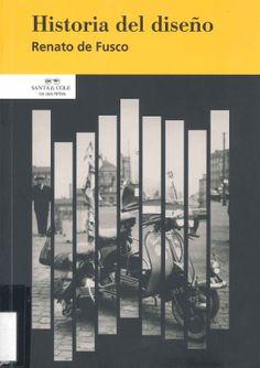 Historia del diseño / Renato de Fusco http://encore.fama.us.es/iii/encore/record/C__Rb1691640?lang=spi