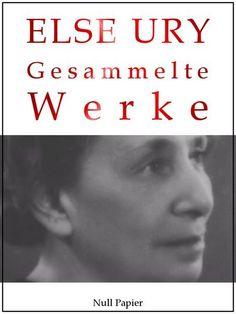 Else Ury: Else Ury - Gesammelte Werke