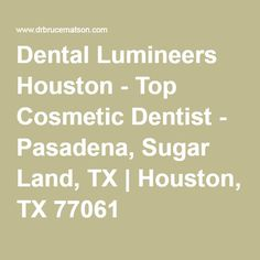 Dental Lumineers Houston - Top Cosmetic Dentist - Pasadena, Sugar Land, TX | Houston, TX 77061
