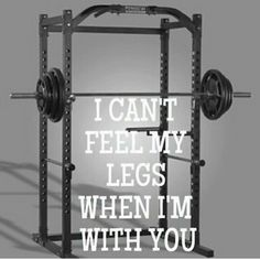 I can't feel my legs when I'm with you