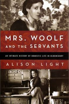Woolf and the Servants: An Intimate History of Domestic Life in Bloomsbury by Alison Light appealed to me because I love re. Virginia Woolf, Ex Libris, Leonard Woolf, Good Books, Books To Read, Duncan Grant, Bloomsbury Group, Women In History, Love Book