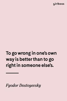 GIRLBOSS QUOTE: To go wrong in one's own way is better than to go right in someone else's. // Inspirational quote by Fydor Dostoyevsky