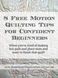 8 free motion quilting tips for confident beginners-- so sick of practicing? Plus that quilt needs to get quilted! You can do it!