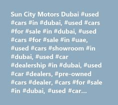 Sun City Motors Dubai #used #cars #in #dubai, #used #cars #for #sale #in #dubai, #used #cars #for #sale #in #uae, #used #cars #showroom #in #dubai, #used #car #dealership #in #dubai, #used #car #dealers, #pre-owned #cars #dealer, #cars #for #sale #in #dubai, #used #car #showroom #in #dubai, #best #car #showroom #in #dubai,used #jaguar #dubai,used #jaguars #in #dubai, #used #land #rover #in #dubai, #used #range #rover #in #dubai, #used #mercedes #in #dubai, #used #bmw #dubai, #used #audi…