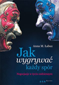 "Książka Anny M. Łabuz ""Jak wygrywać każdy spór. Negocjacje w życiu codziennym"". #ksiazka #onepress #biznes #negocjacje #spory #komunikacja #psychologia Best Quotes From Books, Book Quotes, Good Books, Books To Read, Le Book, Anna, Just Do It, Life Is Good, Reading"