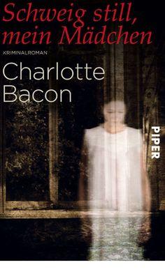 """Charlotte Bacon """"Schweig still, mein Mädchen"""" 4/2012"""