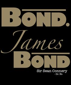 """The name is Bond. James Bond."""
