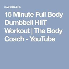 15 Minute Full Body Dumbbell HIIT Workout   The Body Coach - YouTube