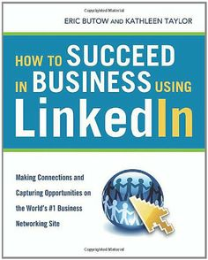How to Succeed in Business Using LinkedIn: Making Connections and Capturing Opportunities on the World's Business Networking Site: Making Connections and Capturing Opportunities by Eric Butow Power Lunch, Great Resumes, Job Search Tips, Making Connections, World 1, Business Networking, New Career, Creative Advertising, Book Publishing