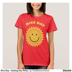 Nice Day - Smiling Sun Women& T-Shirt. T-Shirt - summer gifts season diy template ideas Summer Gifts, T Shirts For Women, Clothes For Women, Summer Of Love, Shirt Style, Your Style, Shirt Designs, Sun, Nice
