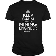 MINING ENGINEER Keep Calm And Let The Handle It T-Shirts, Hoodies. ADD TO CART ==► https://www.sunfrog.com/LifeStyle/MINING-ENGINEER--KEEPCALM-Black-Guys.html?id=41382