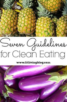 Seven guidelines for clean eating to help get you started towards a healthier lifestyle #cleaneating #nutrition