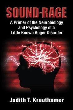 Now on Amazon! Sound-Rage: A Primer of the Neurobiology and Psychology of a Little Known Anger Disorder - Misophonia.