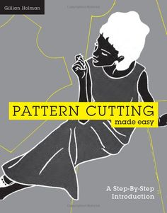 Pattern Cutting Made Easy: A Step-by-step Introduction | Gillian Holman | An excellent book for people who like to solve puzzles. With no experience making patterns (plenty altering them though), I made myself a dress from scratch!