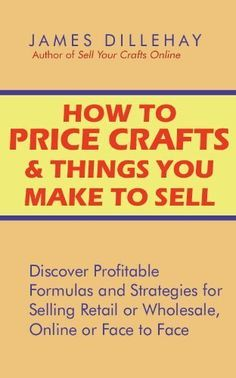How to Price Crafts and Things You Make to Sell by James Dillehay. $5.00. http://www.letrasdecanci.... Learn how to price crafts and things you make to sell with this easy-to-follow manual. Discover f