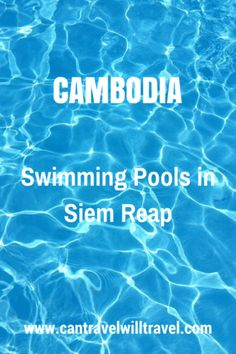 Swimming Pools in Siem Reap, Cambodia for Non-guests Travel Guides, Travel Tips, Travel Destinations, Koh Rong Samloem, Kampot, Cambodia Travel, Siem Reap, Trip Advisor, Travel Advisor