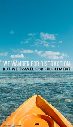 We wander for distraction but travel for fulfilment. :)