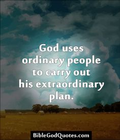 bible god quotes 274 God uses ordinary people to carry out
