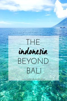The Indonesia beyond Bali   Kelana by Kayla