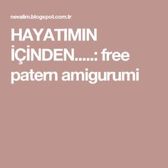 HAYATIMIN İÇİNDEN.....: free patern amigurumi