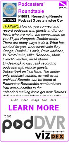 #TRAINING #PODCAST  Podcasters' Roundtable    PR091: Recording Remote Podcast Guests and-or Co-hosts    READ:  https://podDVR.COM/?c=5097a87a-8070-6bd4-3f30-bcaa9ddb0cad