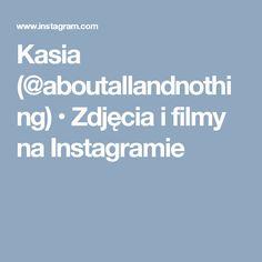 Kasia (@aboutallandnothing) • Zdjęcia i filmy na Instagramie