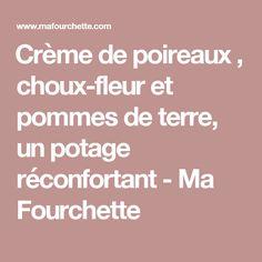 Crème de poireaux , choux-fleur et pommes de terre, un potage réconfortant - Ma Fourchette