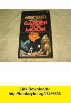 Garden on the Moon (Signet SF, Q5806) (9780451058065) Pierre Boulle , ISBN-10: 0451058062  , ISBN-13: 978-0451058065 ,  , tutorials , pdf , ebook , torrent , downloads , rapidshare , filesonic , hotfile , megaupload , fileserve