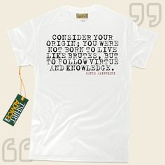 Consider your origin; you were not born to live like brutes, but to follow virtue and knowledge.-Dante Alighieri This amazing  reference t shirt  won't ever go out of style. We provide you with classic  saying tees ,  words of wisdom t shirts ,  way of life tshirts , along with  literature... - http://www.tshirtadvice.com/dante-alighieri-t-shirts-consider-your-life-tshirts/