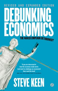 Debunking Economics - Revised and Expanded Edition: The Naked Emperor Dethroned?, a book by Steve Keen Free Books, Good Books, Books To Read, My Books, Reading Online, Books Online, Economics Books, Book Gifts, Free Reading