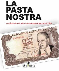 La pasta nostra : 33 años de poder convergente en Cataluña / Xavier Horcajo