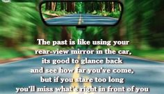 Stop living in the past, you will miss what is right in your face Great Quotes, Inspirational Quotes, Motivational Quotes, Mirror Quotes, A Course In Miracles, Mental Health Quotes, Rear View Mirror, Famous Quotes, Looking Back