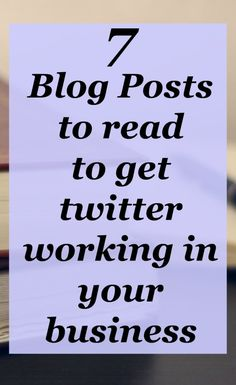 Twitter for business blog posts worth reading. Plus 4 Must do tips to always keep in mind when it comes to twitter