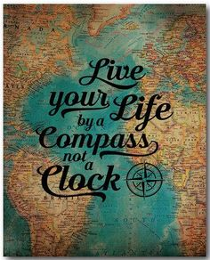 """Live your life by a compass, not a clock."" -Dr Stephen Covey"
