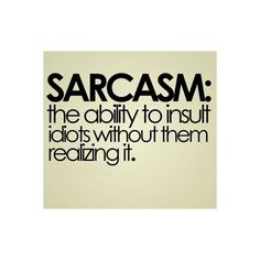 Funny sarcastic quotes  http://www.pinerly.com/i/5T4dW