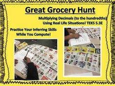 I am a fifth grade teacher and I was looking for an activity that would allow my students to practice multiplying decimals to the hundredths while working on problem solving skills.I came up with the GREAT GROCERY HUNT!  This activity is AMAZING! I used products that anyone should be able to find in any grocery circular!