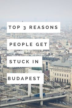 """The Top 3 Reasons People Get Stuck in Budapest! """"I booked for 3 nights and ended up staying 3 months"""" It happens more than you think!"""