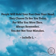 People Will Hold Your Past Over Your Head. They Choose To See You Today, For Who You Were Then. Always Remember, You Are Not Your Mistakes. ~ Ixchelle L. ~ Photography by Be Honest With Yourself, Be True To Yourself, Happiness Is A Choice, Take Back, Always Remember, Mistakes, Mandala, Boho, Quotes
