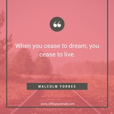 """When you cease to dream, you cease to live."" -Malcom Forbes Business and motivational quotes for online entrepreneurs, direct sales, and network marketers. Visit my site for free training to get more leads online or ""pin"" to save for later."
