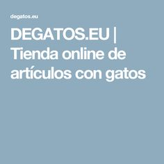 DEGATOS.EU | Tienda online de artículos con gatos