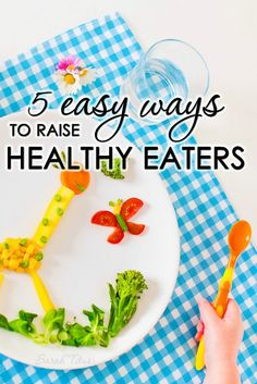 5 Easy Ways to Raise Healthy Eaters - Sarah Titus