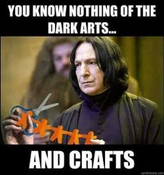 The DARK ARTS... and crafts!