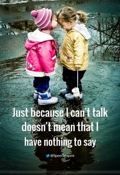 """Just because I can't talk doesn't mean that I have nothing to say"""