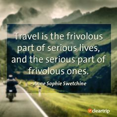 """""""Travel is the frivolous part of serious lives, and the serious part of frivolous ones."""" - Anne Sophie Swetchine #CTTravelQuotes"""