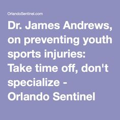 Dr. James Andrews, on preventing youth sports injuries: Take time off, don't specialize - Orlando Sentinel