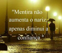 Mentira não aumenta o nariz, apenas diminui a confiança.