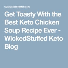 Get Toasty With the Best Keto Chicken Soup Recipe Ever - WickedStuffed Keto Blog