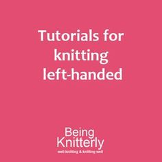 How to Knit tutorials for knitting left-handed by Nicki from Being Knitterly. #BeingKnitterlytutorial #howtoknit #knittingtutorial #learntoknit #lefthanded